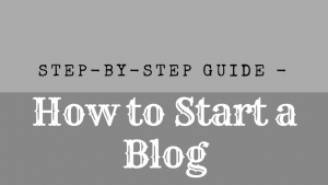 Step-by-step Guide - How to Start a Blog