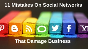 11 Mistakes On Social Networks That Damage Business