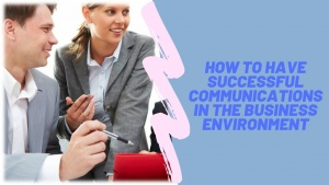 How To Have Successful Communications In The Business Environment