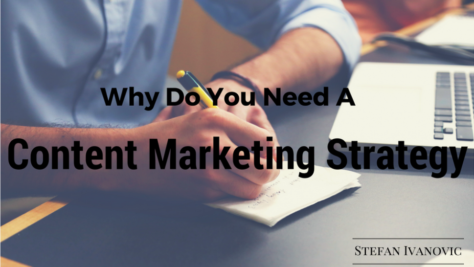 Why Do You Need A Content Marketing Strategy