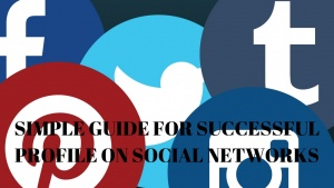 Simple Guide for Successful Profile on Social Networks