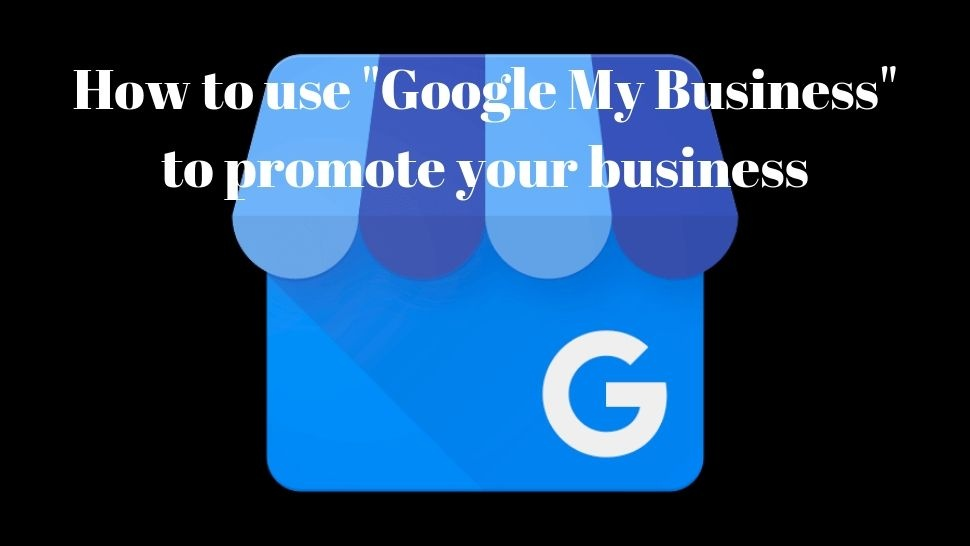 "How to use ""Google My Business"" to promote your business"