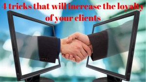 4 tricks that will increase the loyalty of your clients