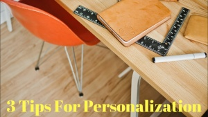 3 Tips For Personalization