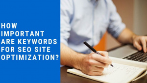 How important are keywords for SEO site optimization?