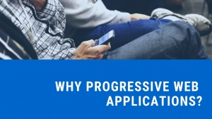 Why Progressive Web Applications?