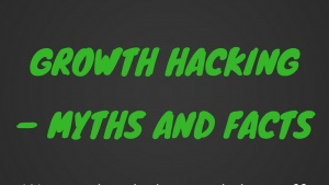 Growth Hacking – Myths and Facts