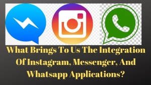 What Brings To Us The Integration Of Instagram, Messenger, And Whatsapp Applications?