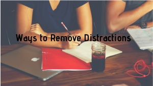 Ways to Remove Distractions