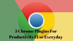 5 Chrome Plugins For Productivity I Use Everyday