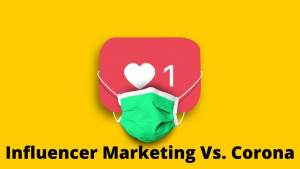 Influencer Marketing Vs. Corona
