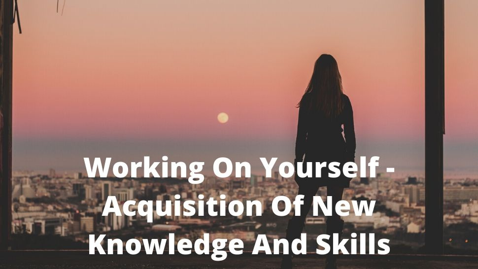 Working On Yourself - Acquisition Of New Knowledge And Skills