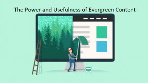 The Power and Usefulness of Evergreen Content
