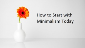 How to Start with Minimalism Today