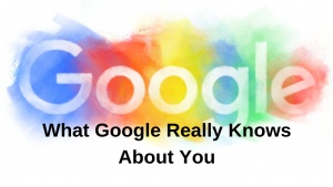What Google Really Knows About You