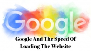 Google And The Speed Of Loading The Website