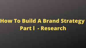 How To Build A Brand Strategy Part l  - Research