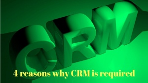 4 reasons why CRM is required