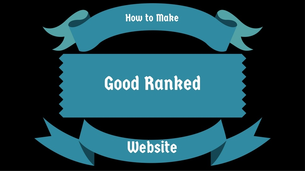 How to Make Good Ranked Website