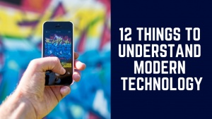 12 Things To Understand Modern Technology