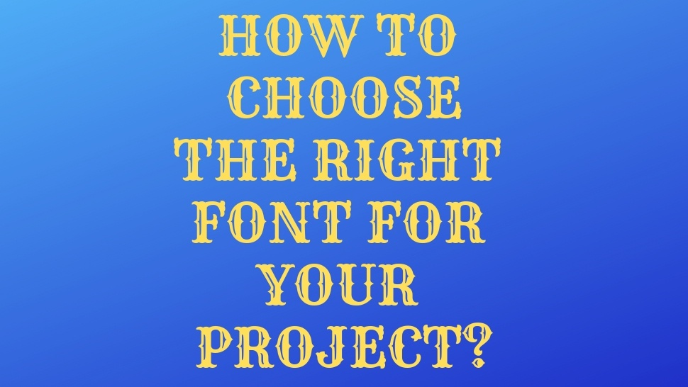 How To Choose The Right Font For Your Project?