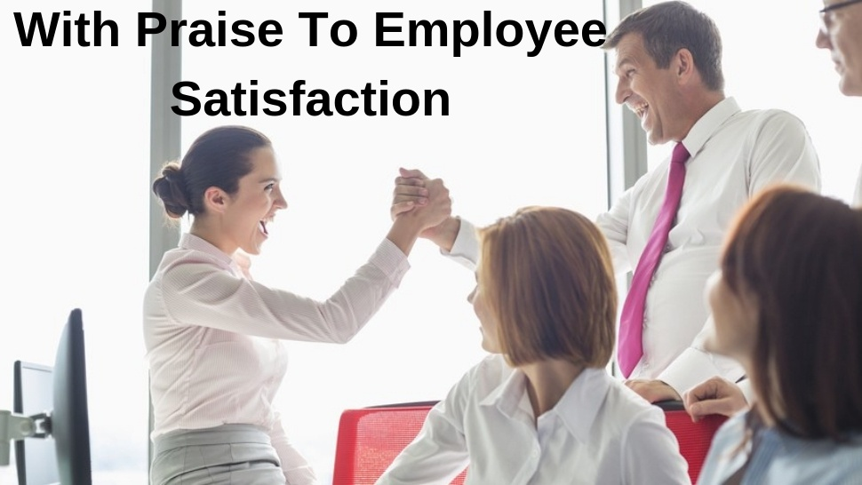 With Praise To Employee Satisfaction
