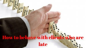 How To Behave With Clients Who Are Late