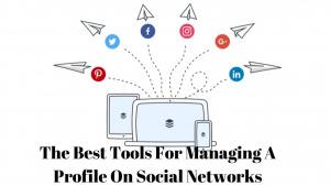 The Best Tools For Managing A Profile On Social Networks