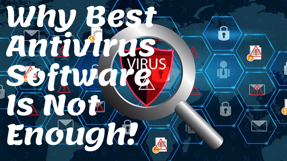 Why Best Antivirus Software Is Not Enough
