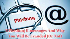 8 Phishing E-messages And Why You Will Be Frauded (Or Not)