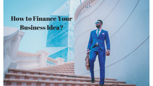 How to Finance Your Business Idea?