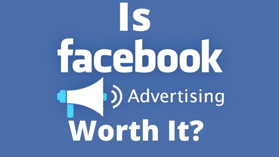 Is Facebook Advertising Worth It?