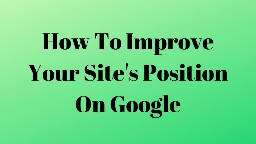 How To Improve Your Site's Position On Google